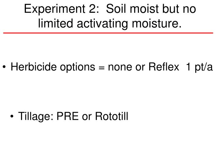 Experiment 2:  Soil moist but no limited activating moisture.