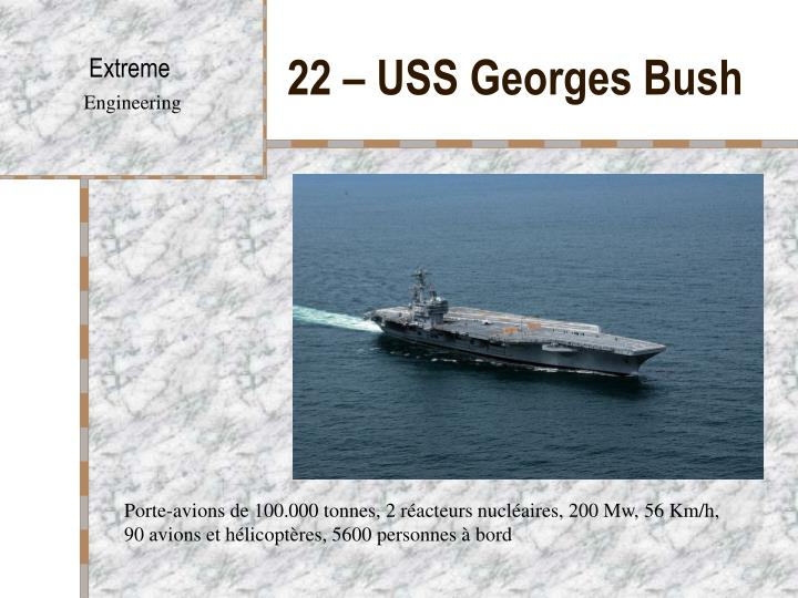 22 – USS Georges Bush