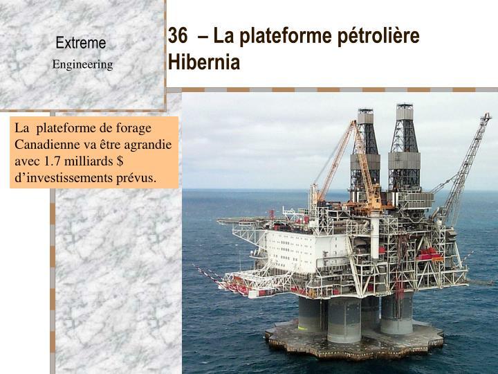 36  – La plateforme pétrolière Hibernia