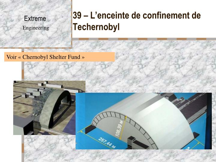 39 – L'enceinte de confinement de Techernobyl