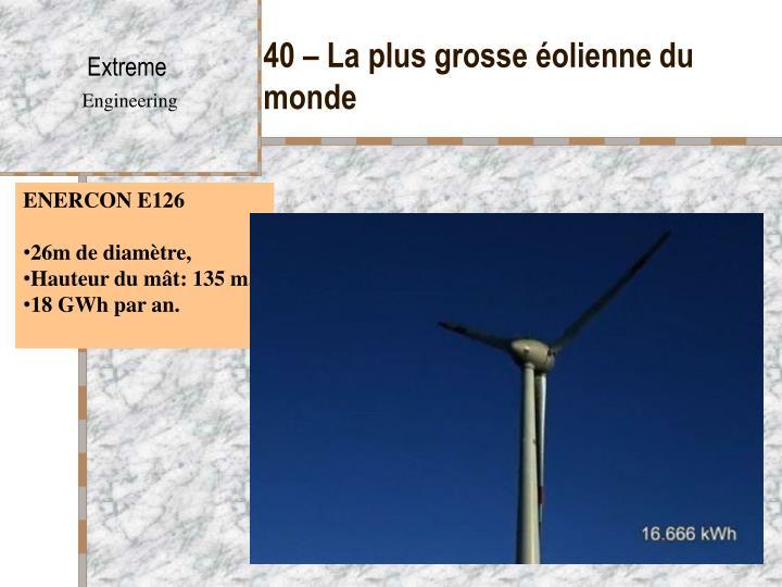 40 – La plus grosse éolienne du monde