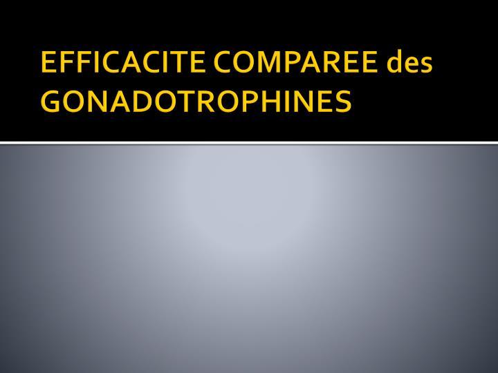 EFFICACITE COMPAREE des GONADOTROPHINES