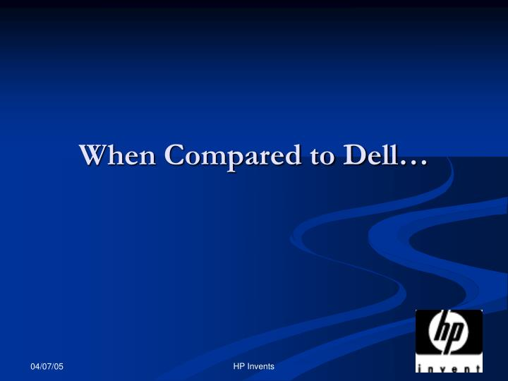 When Compared to Dell…