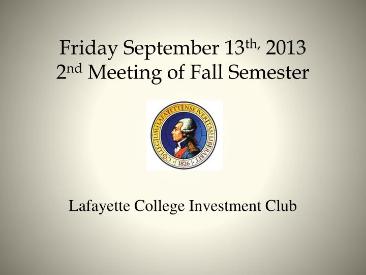 Friday september 13 th 2013 2 nd meeting of fall semester