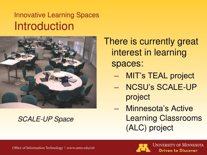There is currently great interest in learning spaces: