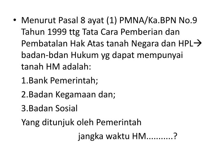 Menurut Pasal 8 ayat (1) PMNA/Ka.BPN No.9 Tahun 1999 ttg Tata Cara Pemberian dan Pembatalan Hak Atas tanah Negara dan HPL