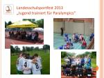 landesschulsportfest 2013 jugend trainiert f r paralympics
