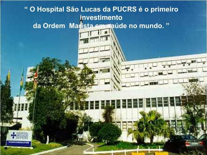 """"""" O Hospital São Lucas da PUCRS é o primeiro investimento"""