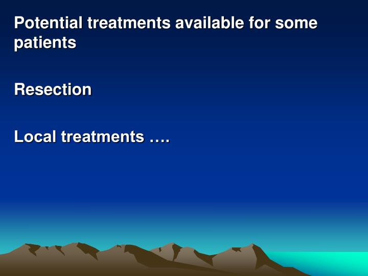 Potential treatments available for some patients