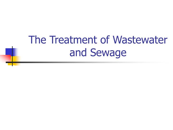 The Treatment of Wastewater and Sewage