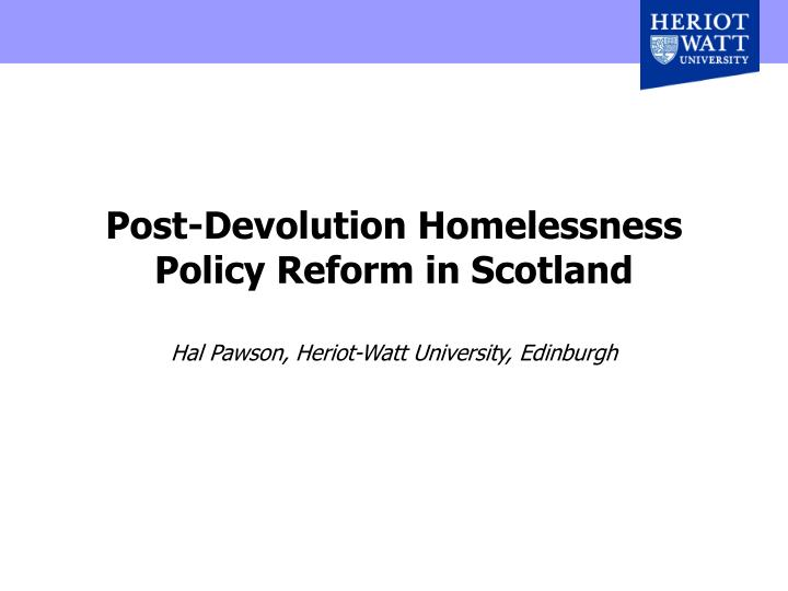 Post devolution homelessness policy reform in scotland