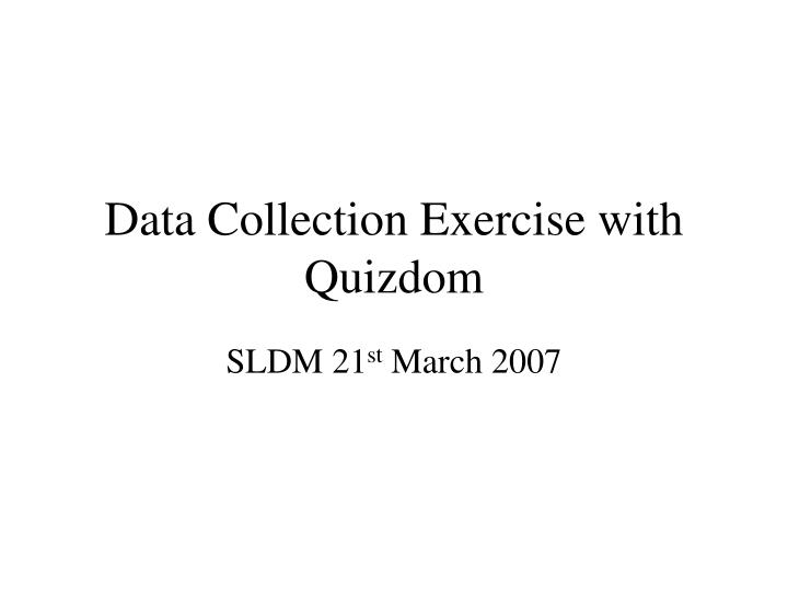 Data collection exercise with quizdom