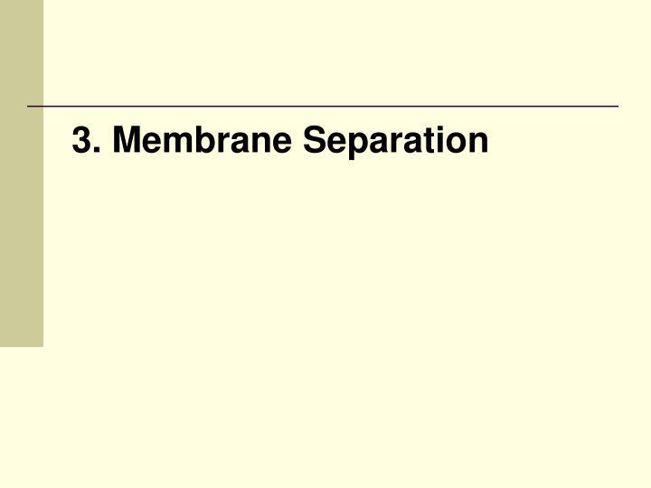 3. Membrane Separation
