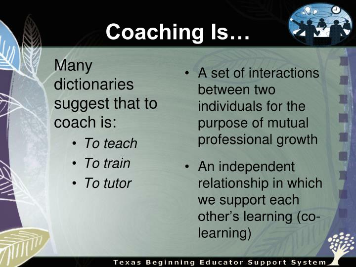 Many dictionaries suggest that to coach is: