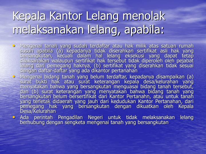 Kepala Kantor Lelang menolak melaksanakan lelang, apabila: