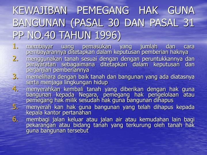 KEWAJIBAN PEMEGANG HAK GUNA BANGUNAN (PASAL 30 DAN PASAL 31 PP NO.40 TAHUN 1996)