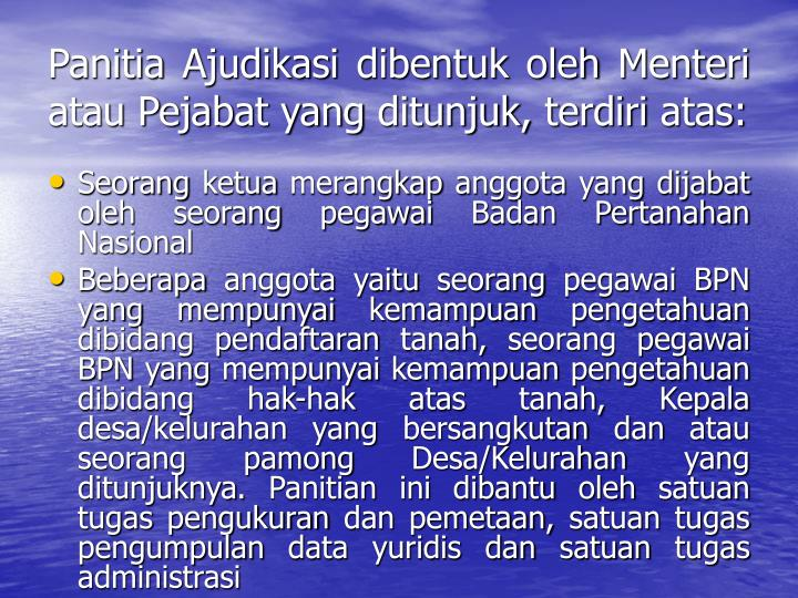 Panitia Ajudikasi dibentuk oleh Menteri atau Pejabat yang ditunjuk, terdiri atas:
