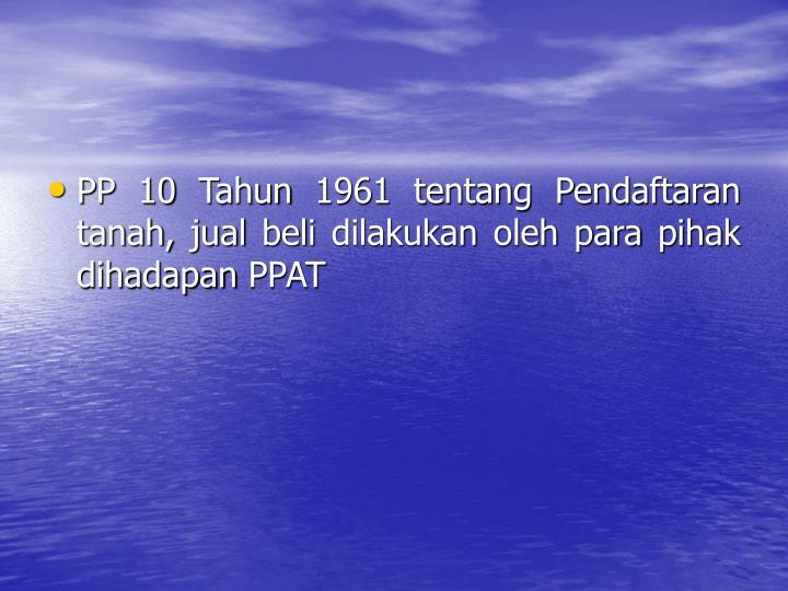 PP 10 Tahun 1961 tentang Pendaftaran tanah, jual beli dilakukan oleh para pihak dihadapan PPAT
