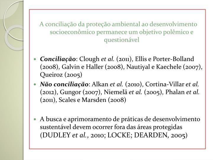 A conciliação da proteção ambiental ao desenvolvimento socioeconômico permanece um objetivo polêmico e questionável