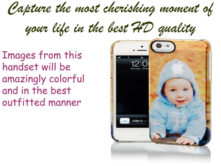 Capture the most cherishing moment of your life in the best HD quality