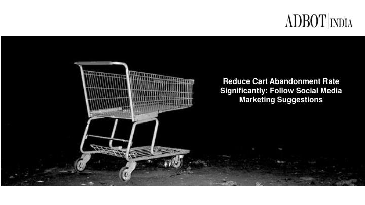 Reduce Cart Abandonment Rate Significantly: Follow Social Media