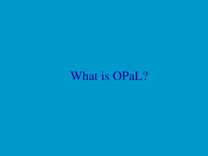 What is OPaL?
