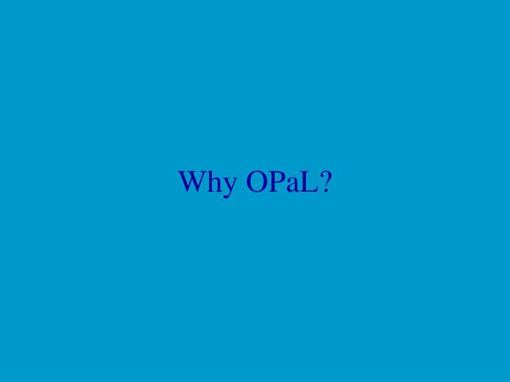Why OPaL?