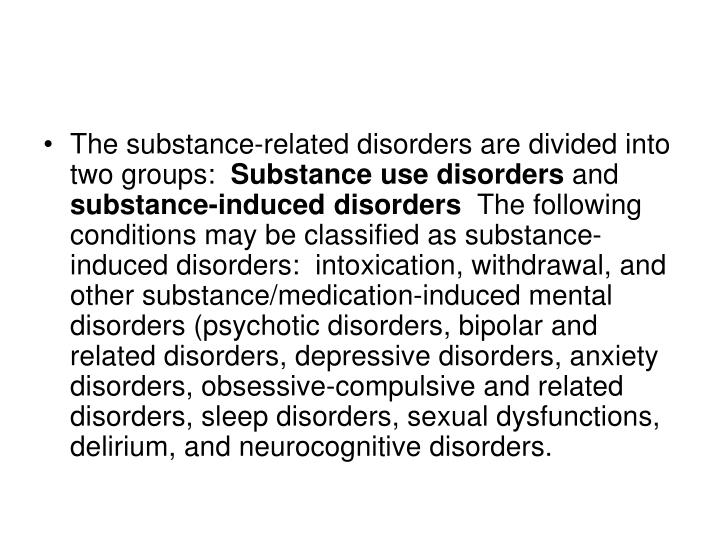 The substance-related disorders are divided into two groups: