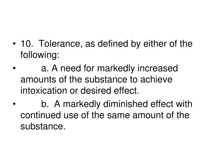 10.  Tolerance, as defined by either of the following: