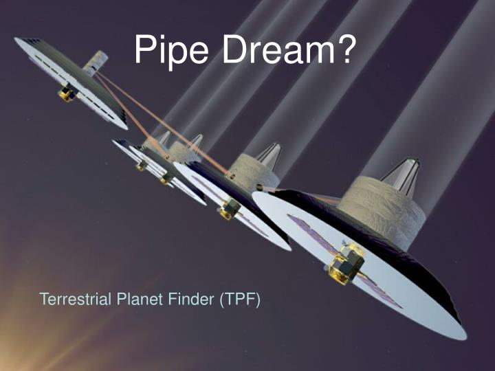 Pipe Dream?