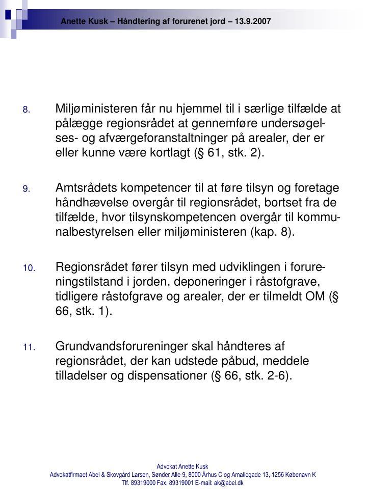 Miljøministeren får nu hjemmel til i særlige tilfælde at pålægge regionsrådet at gennemføre undersøgel-ses- og afværgeforanstaltninger på arealer, der er eller kunne være kortlagt (§ 61, stk. 2).