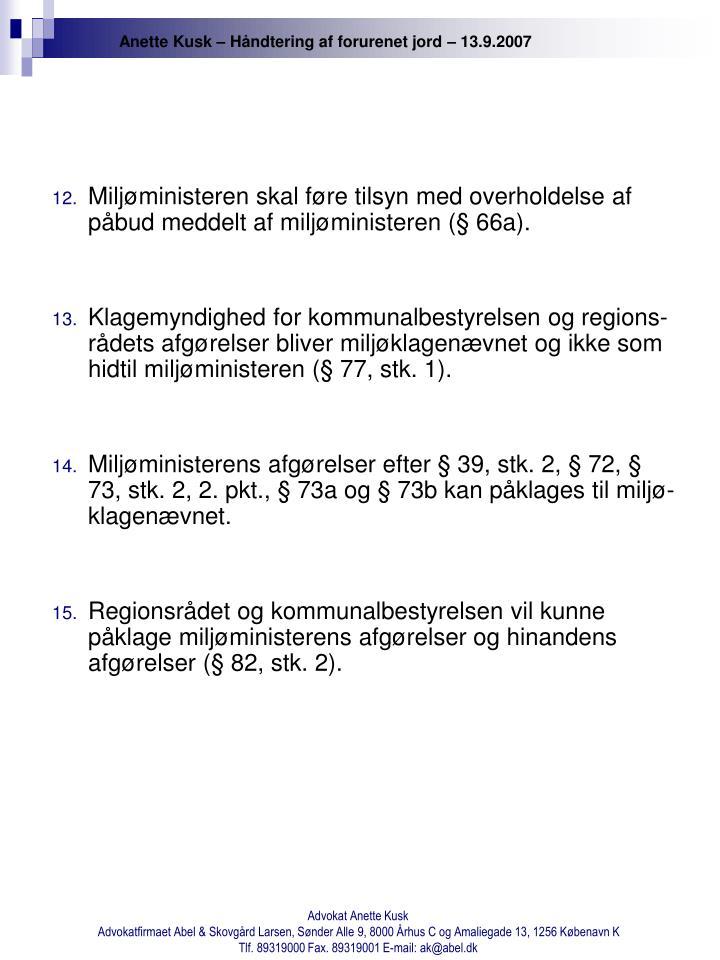 Miljøministeren skal føre tilsyn med overholdelse af påbud meddelt af miljøministeren (§ 66a).
