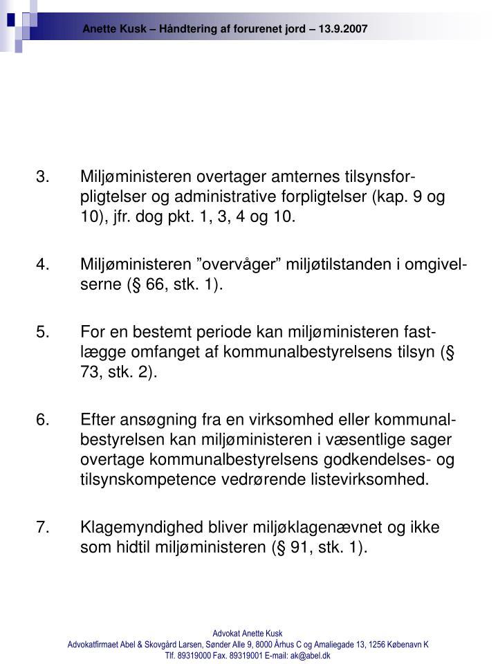 3.Miljøministeren overtager amternes tilsynsfor-pligtelser og administrative forpligtelser (kap. 9 og 10), jfr. dog pkt. 1, 3, 4 og 10.