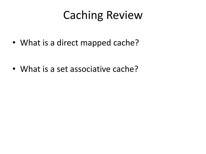 Caching Review