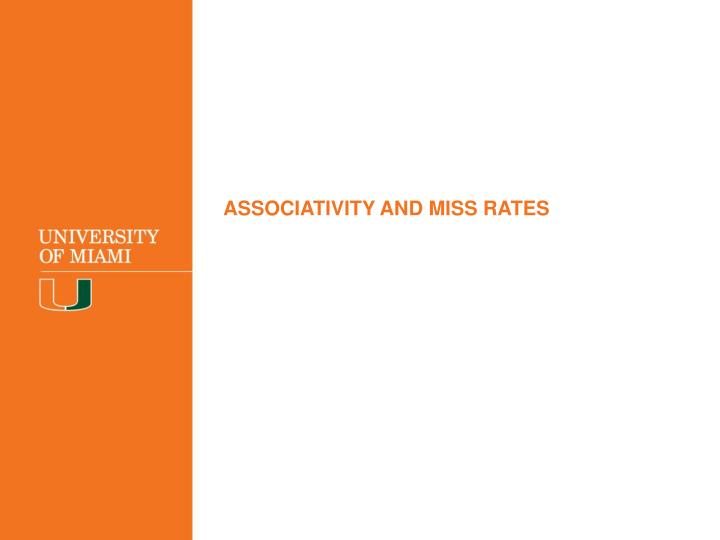 ASSOCIATIVITY AND MISS RATES