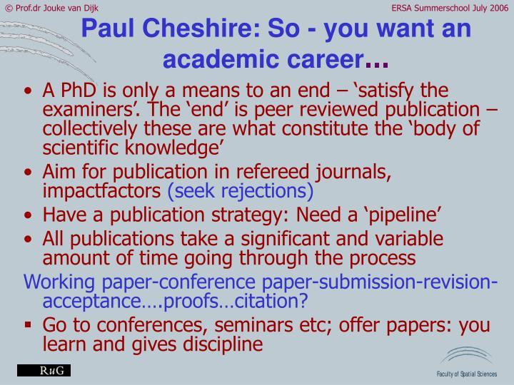 Paul Cheshire: So - you want an academic career