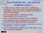 paul cheshire so you want an academic career