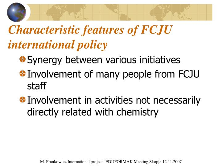 Characteristic features of FCJU international policy