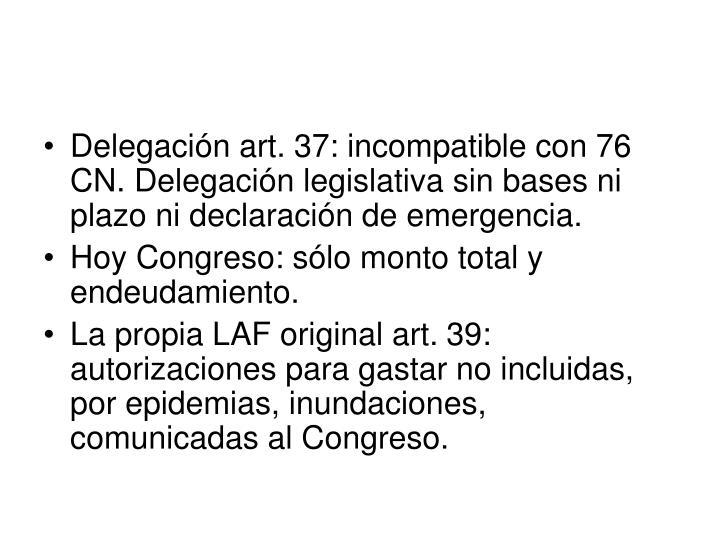 Delegación art. 37: incompatible con 76 CN. Delegación legislativa sin bases ni plazo ni declaración de emergencia.
