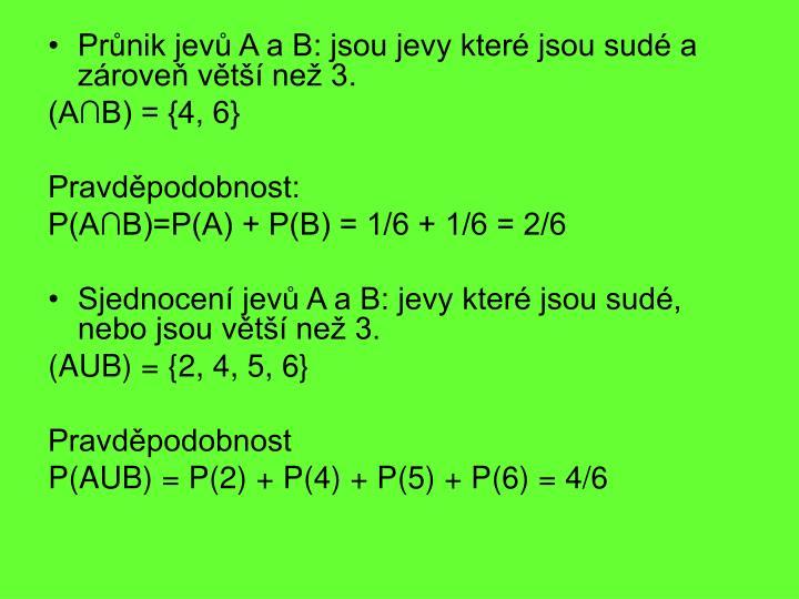 Průnik jevů A a B: jsou jevy které jsou sudé a zároveň větší než 3.