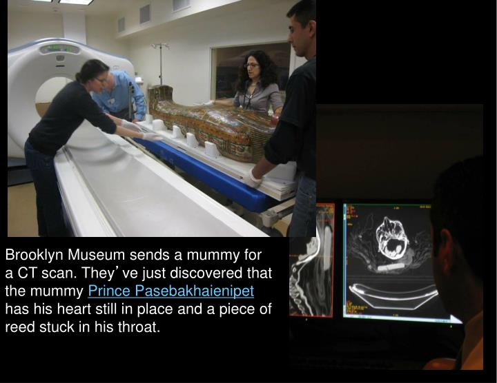 Brooklyn Museum sends a mummy for a CT scan. They