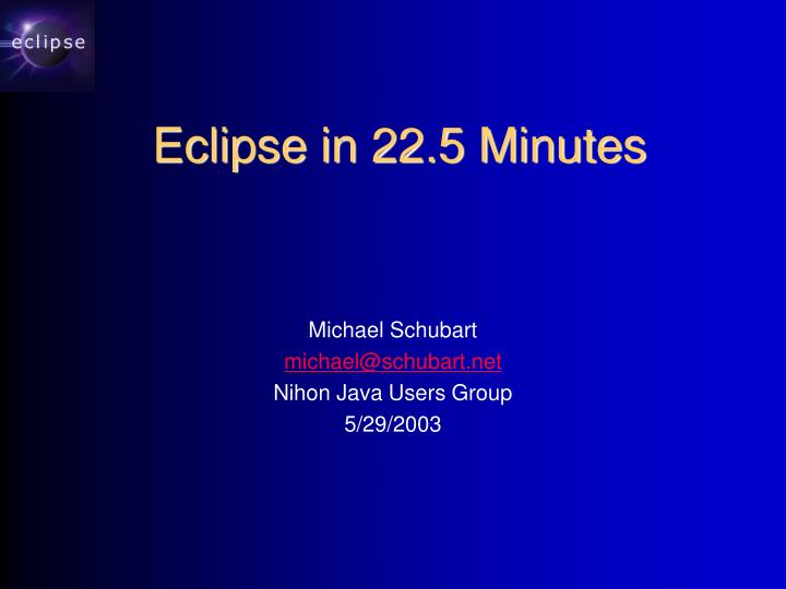 Eclipse in 22 5 minutes