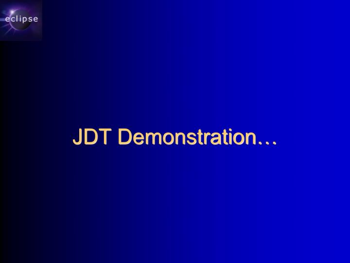 JDT Demonstration…