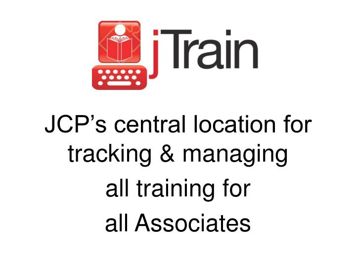 JCP's central location for tracking & managing