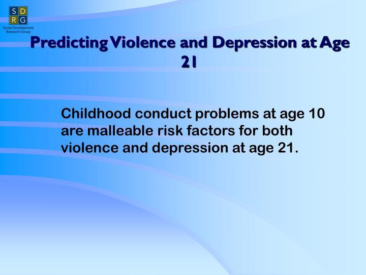 Predicting Violence and Depression at Age 21