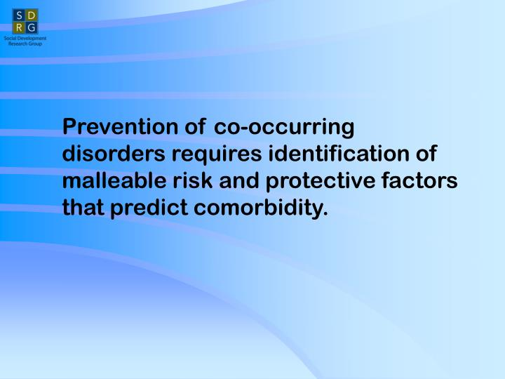 Prevention of co-occurring disorders requires identification of malleable risk and protective facto...