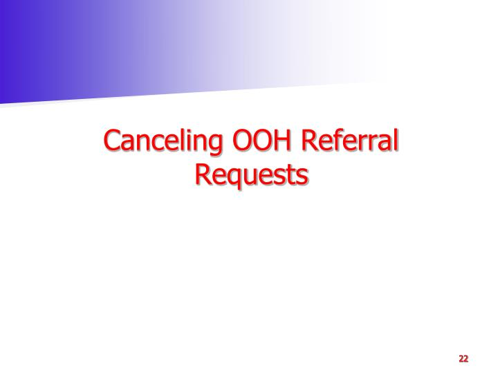 Canceling OOH Referral Requests