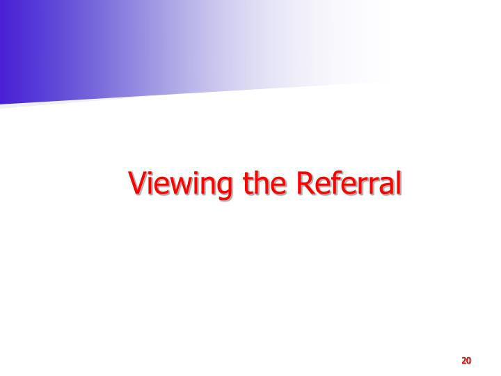 Viewing the Referral