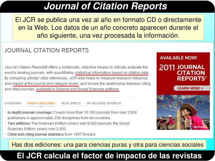 El JCR se publica una vez al año en formato CD o directamente en la Web. Los datos de un año concreto aparecen durante el año siguiente, una vez procesada la información.