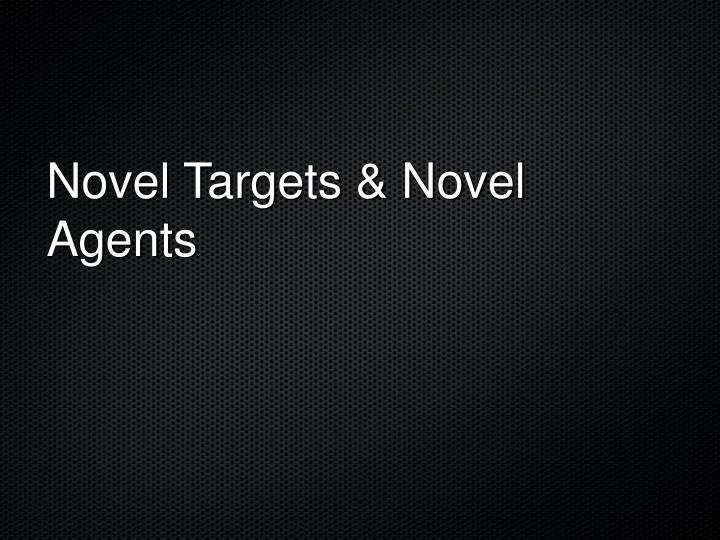 Novel Targets & Novel Agents